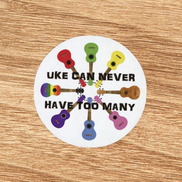 Uke Can Never Have Too Many Ukulele Sticker